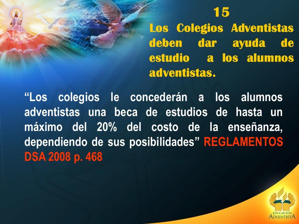 15 Los Colegios Adventistas deben dar ayuda de estudio a los alumnos adventistas. Los colegios le concederán a los alumnos adventistas una beca de est