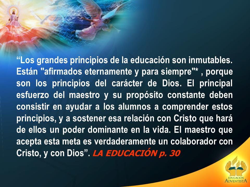 Los grandes principios de la educación son inmutables. Están