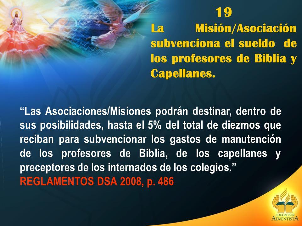 19 La Misión/Asociación subvenciona el sueldo de los profesores de Biblia y Capellanes. Las Asociaciones/Misiones podrán destinar, dentro de sus posib