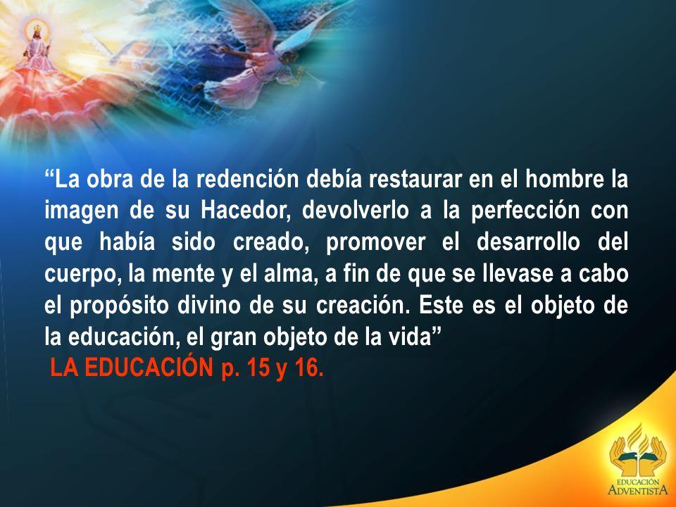 La obra de la redención debía restaurar en el hombre la imagen de su Hacedor, devolverlo a la perfección con que había sido creado, promover el desarr