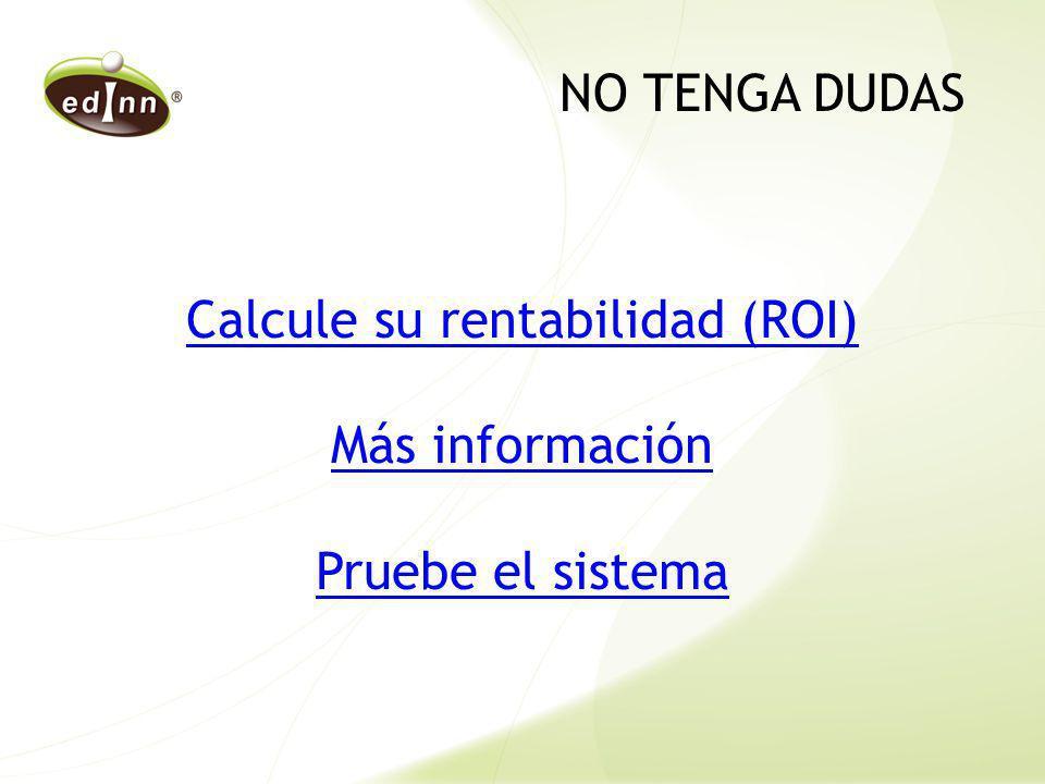 Calcule su rentabilidad (ROI) Más información Pruebe el sistema NO TENGA DUDAS