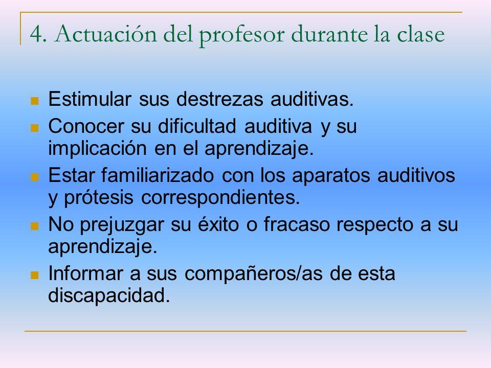 4. Actuación del profesor durante la clase Estimular sus destrezas auditivas. Conocer su dificultad auditiva y su implicación en el aprendizaje. Estar
