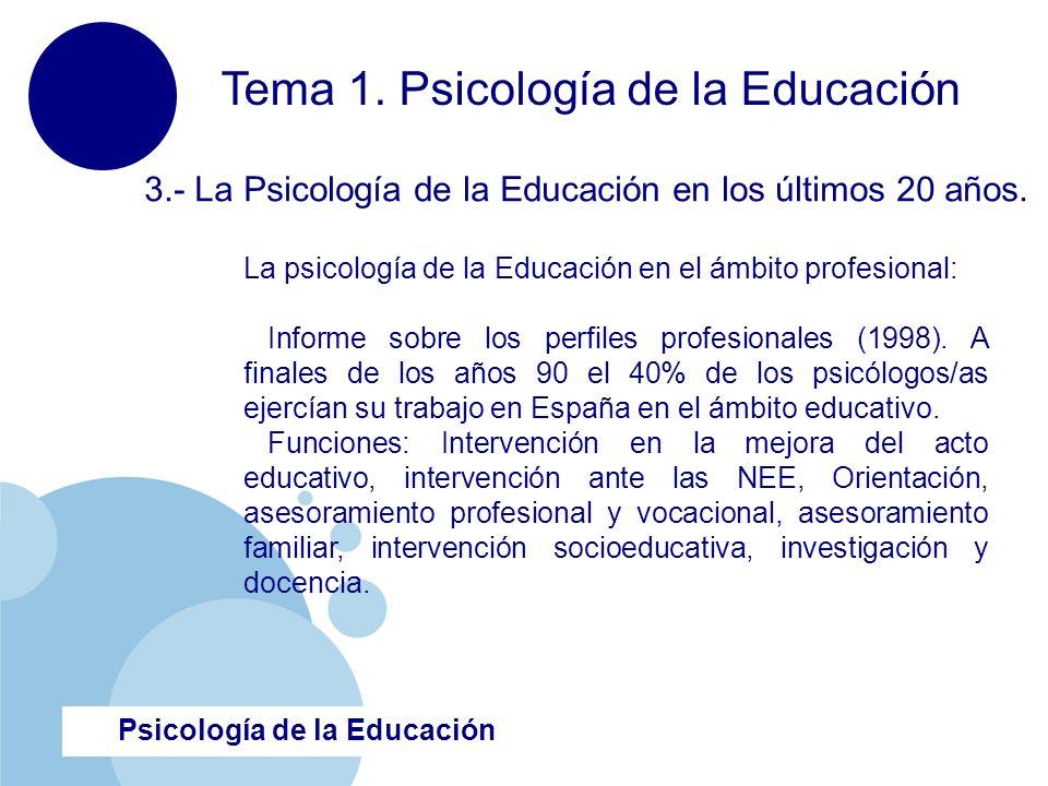 www.company.com Psicología de la Educación Tema 1. Psicología de la Educación 3.- La Psicología de la Educación en los últimos 20 años. La psicología