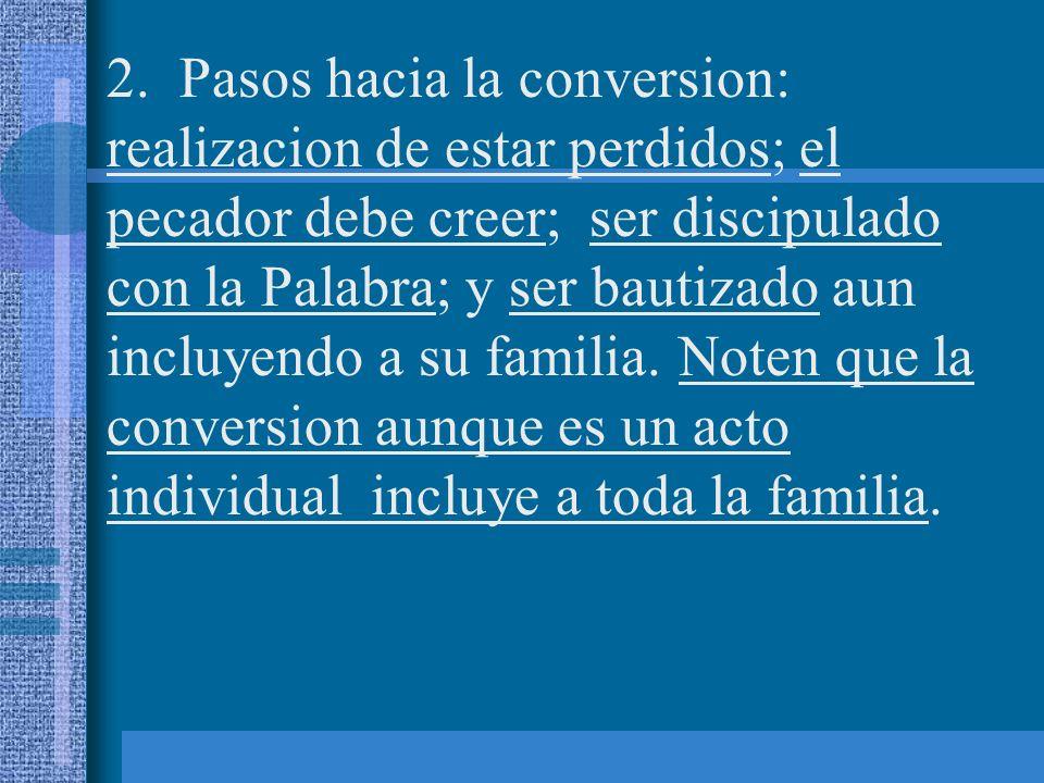 2. Pasos hacia la conversion: realizacion de estar perdidos; el pecador debe creer; ser discipulado con la Palabra; y ser bautizado aun incluyendo a s