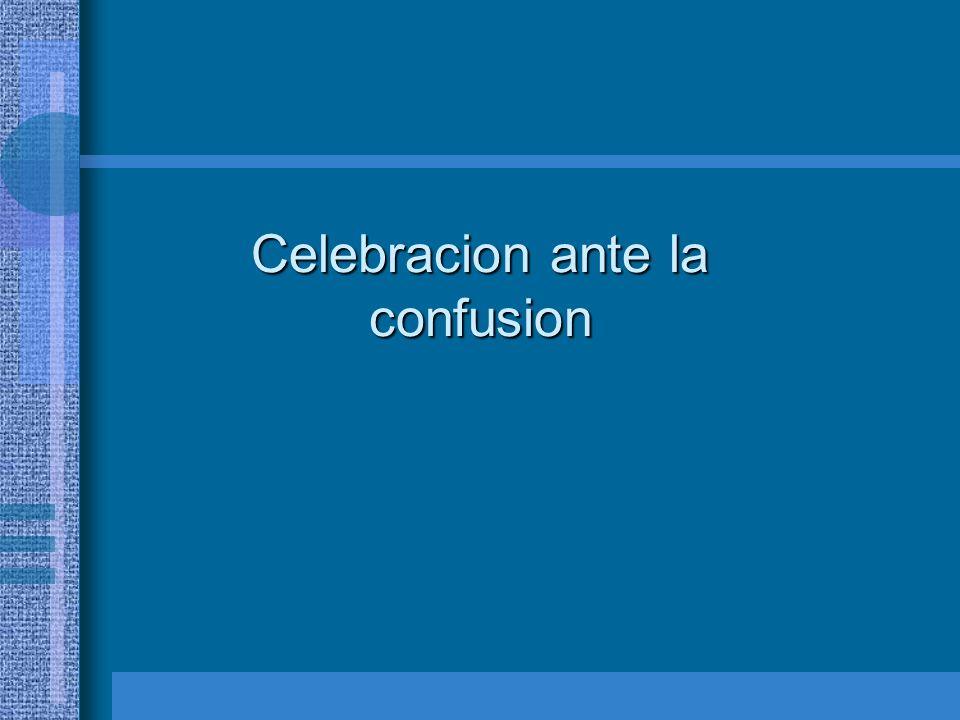 Celebracion ante la confusion