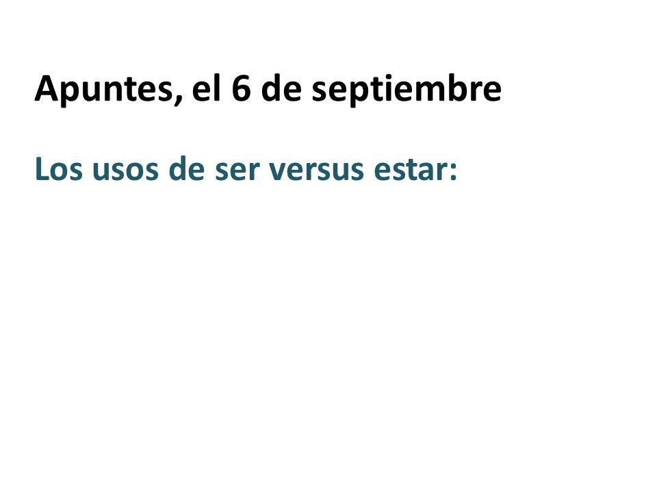 Apuntes, el 6 de septiembre Los usos de ser versus estar: