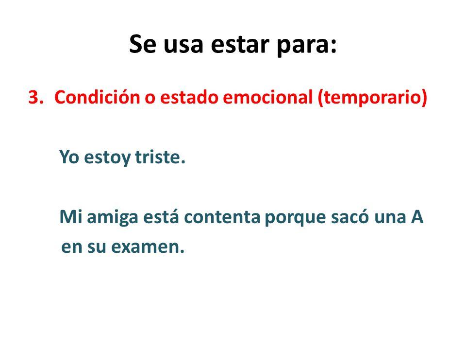 Se usa estar para: 3.Condición o estado emocional (temporario) Yo estoy triste.