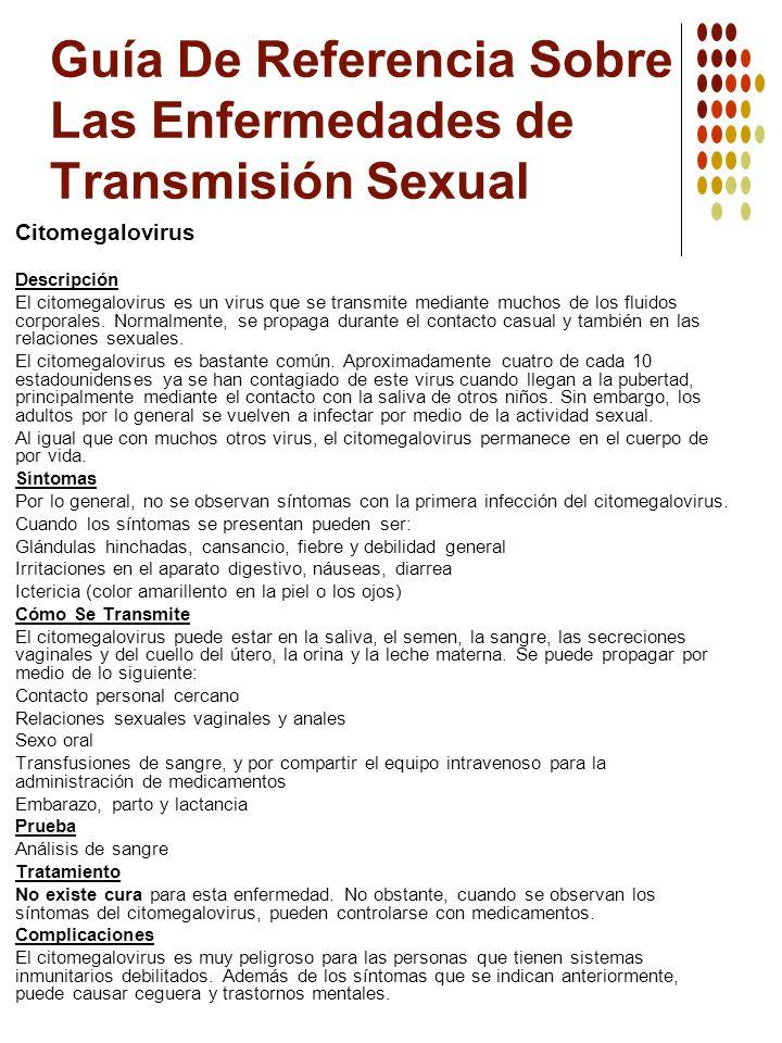 Guía De Referencia Sobre Las Enfermedades de Transmisión Sexual Citomegalovirus Descripción El citomegalovirus es un virus que se transmite mediante m