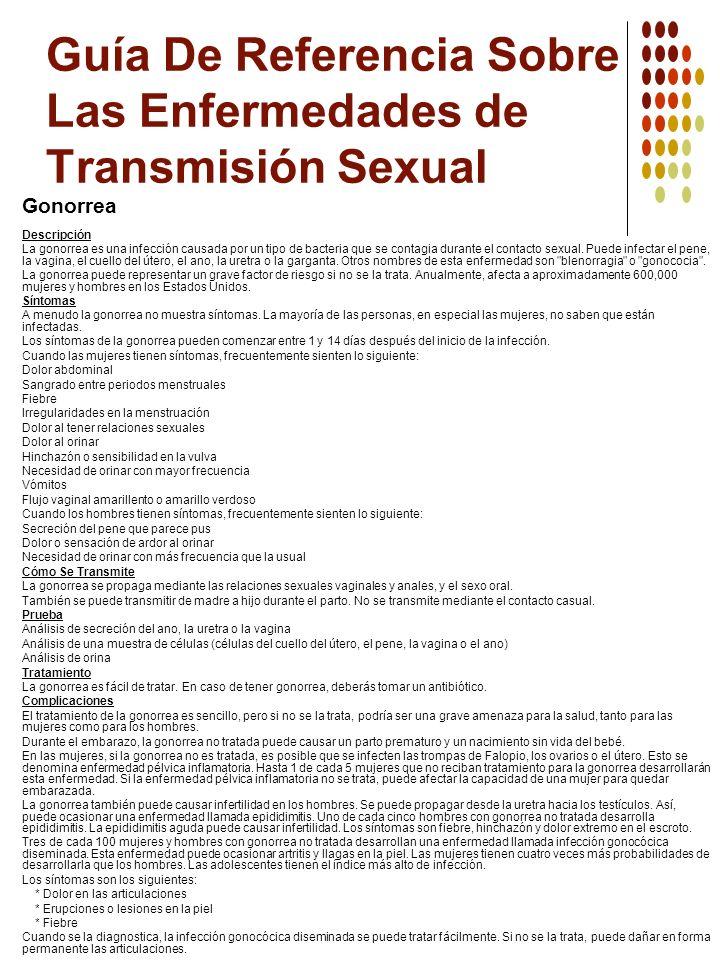 Guía De Referencia Sobre Las Enfermedades de Transmisión Sexual Gonorrea Descripción La gonorrea es una infección causada por un tipo de bacteria que