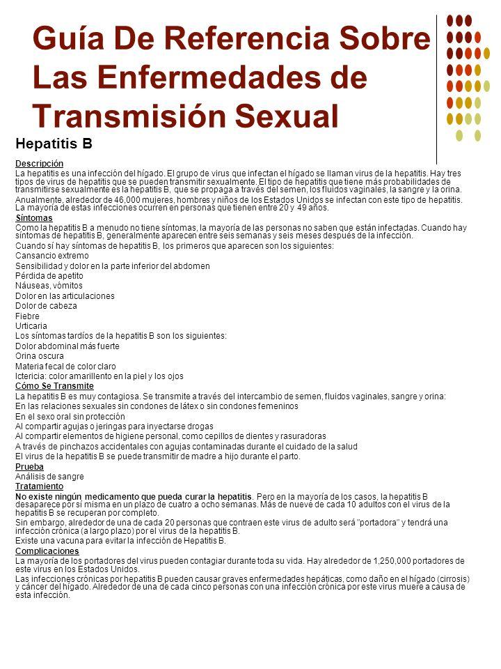 Guía De Referencia Sobre Las Enfermedades de Transmisión Sexual Hepatitis B Descripción La hepatitis es una infección del hígado. El grupo de virus qu