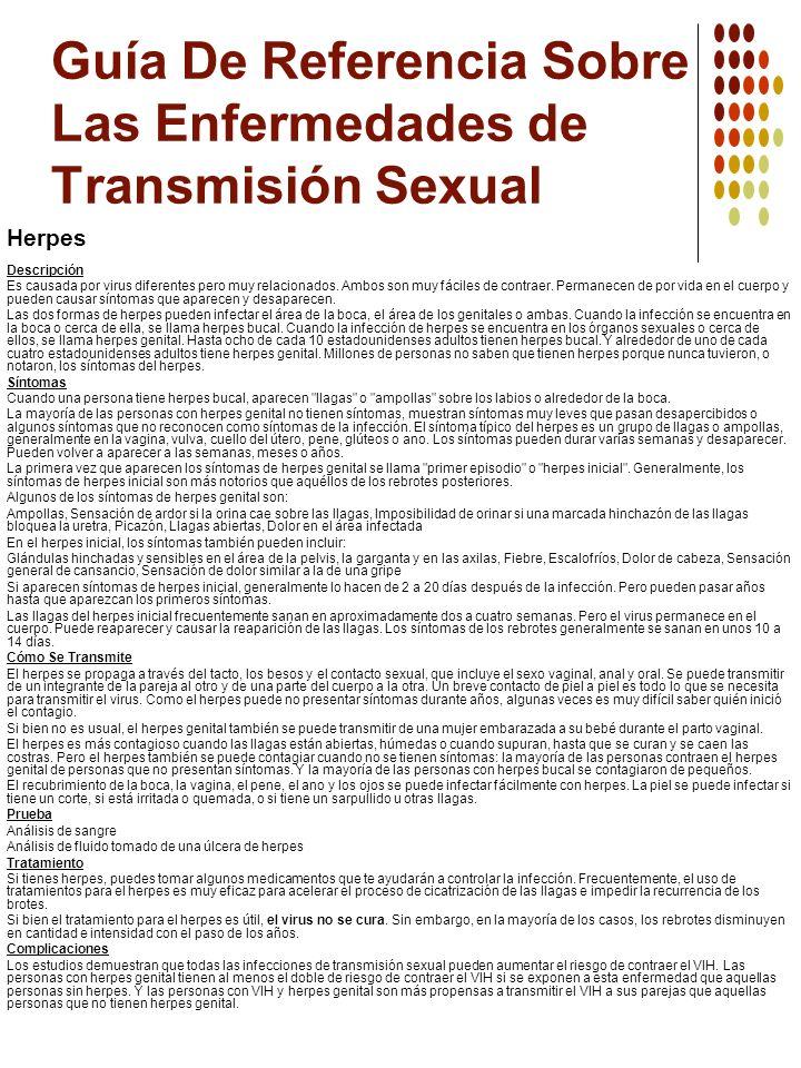 Guía De Referencia Sobre Las Enfermedades de Transmisión Sexual Herpes Descripción Es causada por virus diferentes pero muy relacionados. Ambos son mu