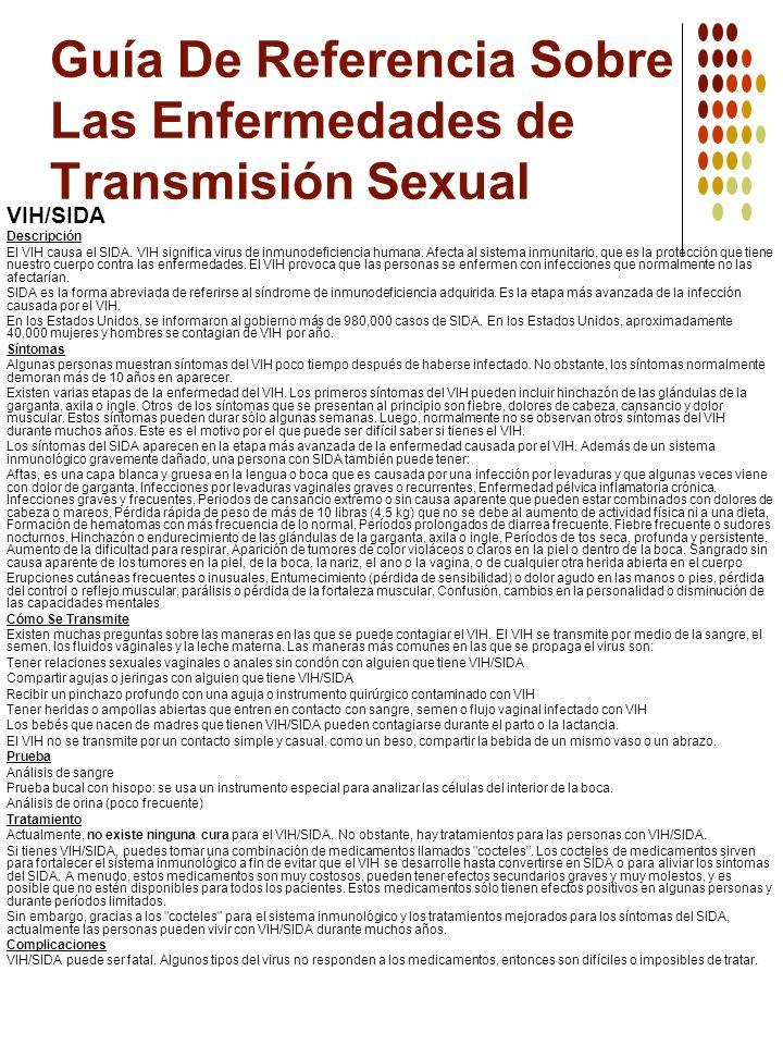Guía De Referencia Sobre Las Enfermedades de Transmisión Sexual VIH/SIDA Descripción El VIH causa el SIDA. VIH significa virus de inmunodeficiencia hu