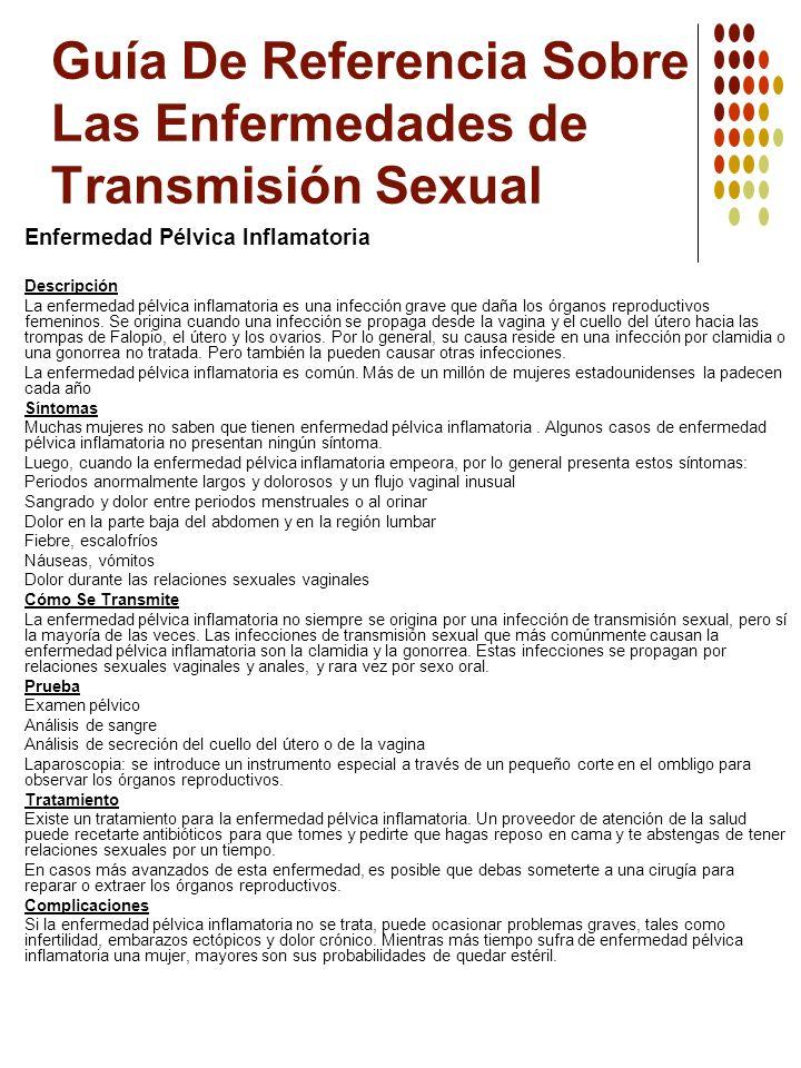 Guía De Referencia Sobre Las Enfermedades de Transmisión Sexual Enfermedad Pélvica Inflamatoria Descripción La enfermedad pélvica inflamatoria es una