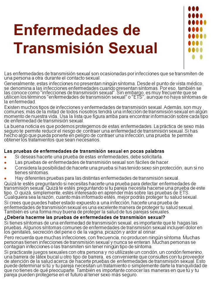 Enfermedades de Transmisión Sexual Las enfermedades de transmisión sexual son ocasionadas por infecciones que se transmiten de una persona a otra dura