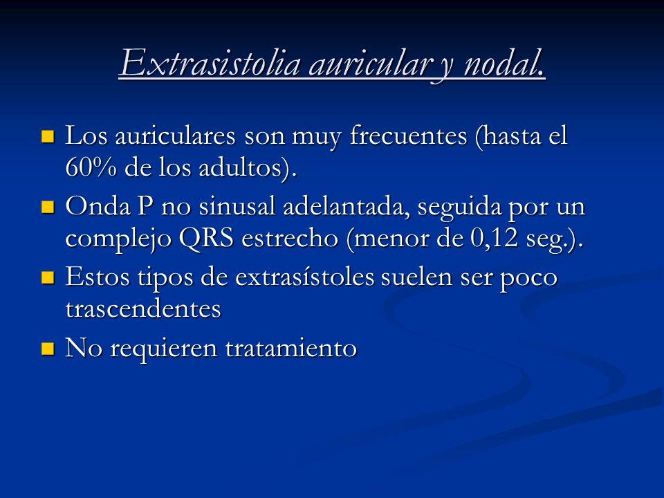 Extrasistolia auricular y nodal. Los auriculares son muy frecuentes (hasta el 60% de los adultos). Los auriculares son muy frecuentes (hasta el 60% de