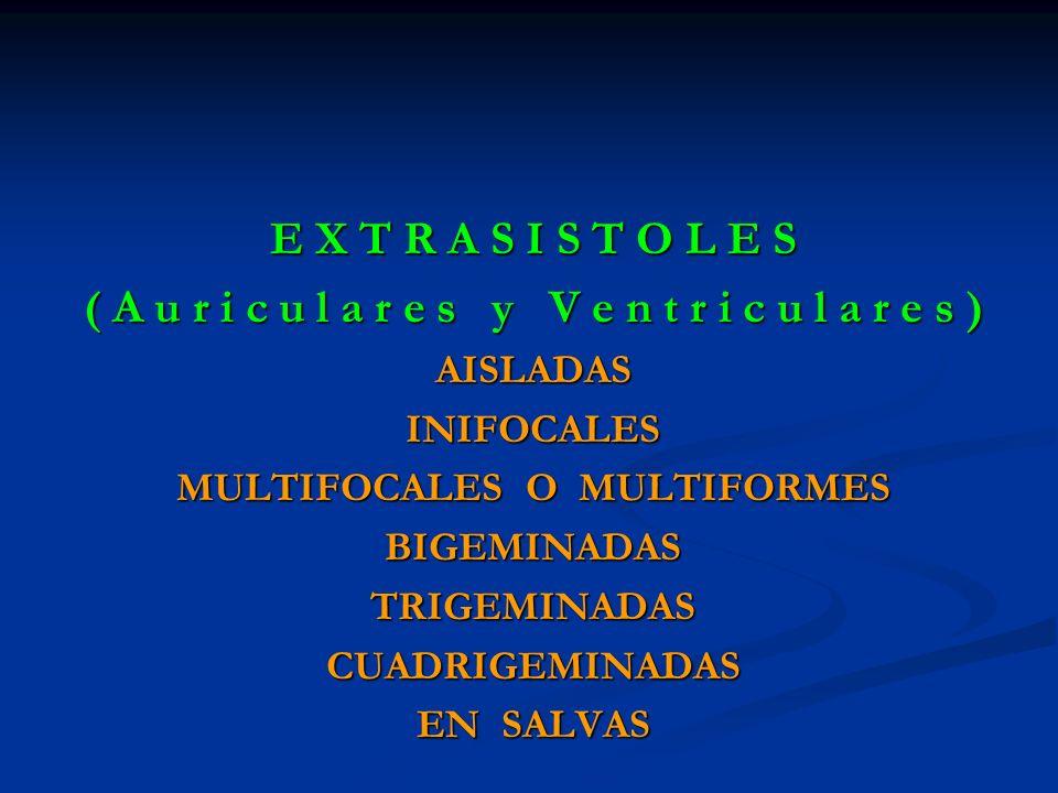 E X T R A S I S T O L E S ( A u r i c u l a r e s y V e n t r i c u l a r e s ) AISLADASINIFOCALES MULTIFOCALES O MULTIFORMES BIGEMINADASTRIGEMINADASC