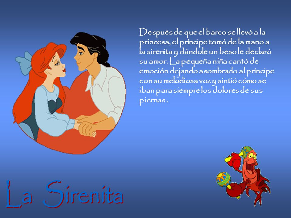 Desde aquel día la sirenita y el príncipe se hicieron inseparables. Una noche, llegó al puerto del palacio un barco de donde bajó la princesa que esta