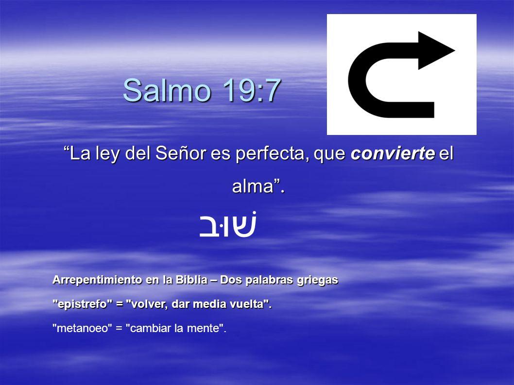 Salmo 19:7 La ley del Señor es perfecta, que convierte el alma. שׁוּב Arrepentimiento en la Biblia – Dos palabras griegas