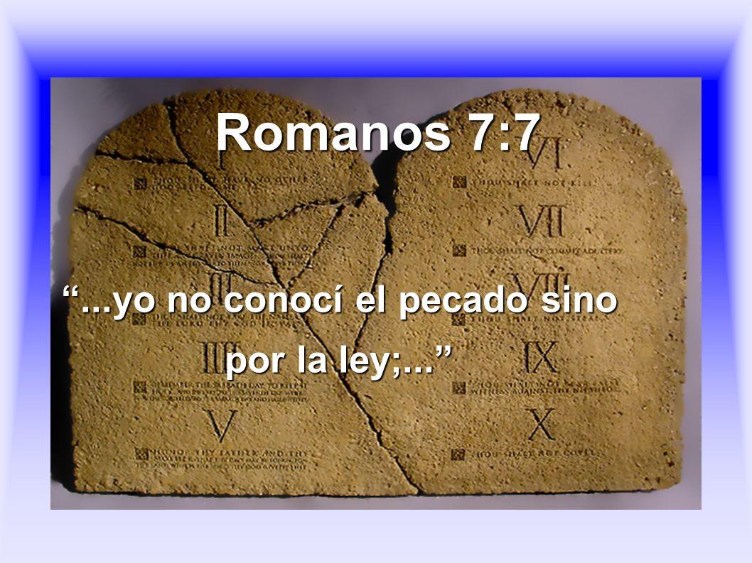 Romanos 7:7...yo no conocí el pecado sino por la ley;...
