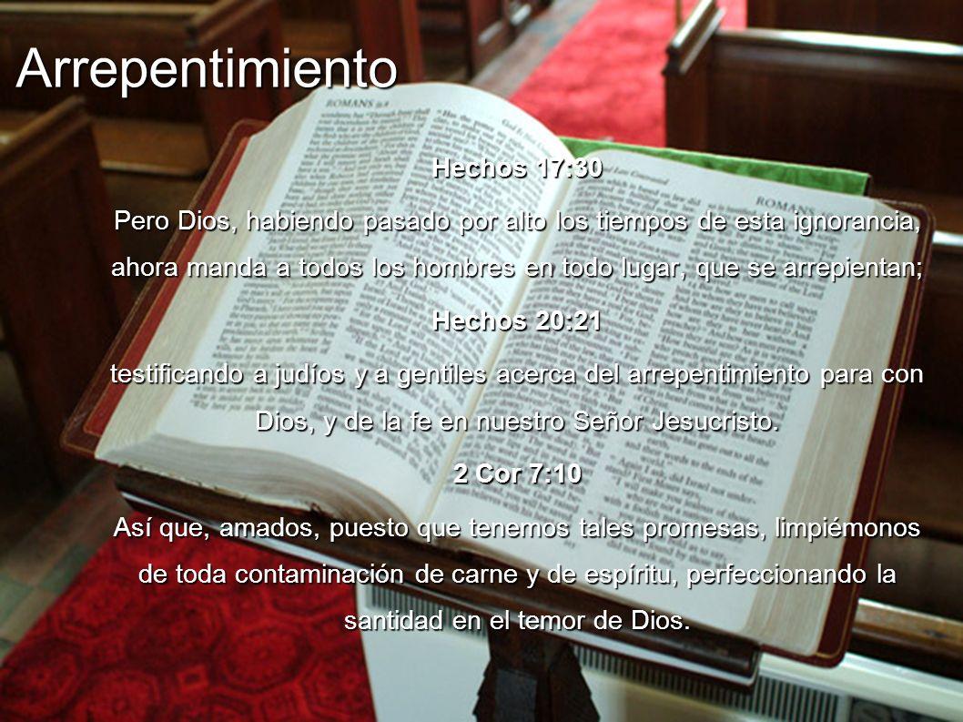 Arrepentimiento Hechos 17:30 Pero Dios, habiendo pasado por alto los tiempos de esta ignorancia, ahora manda a todos los hombres en todo lugar, que se