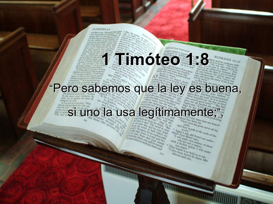 1 Timóteo 1:8 Pero sabemos que la ley es buena, Pero sabemos que la ley es buena, si uno la usa legítimamente;,