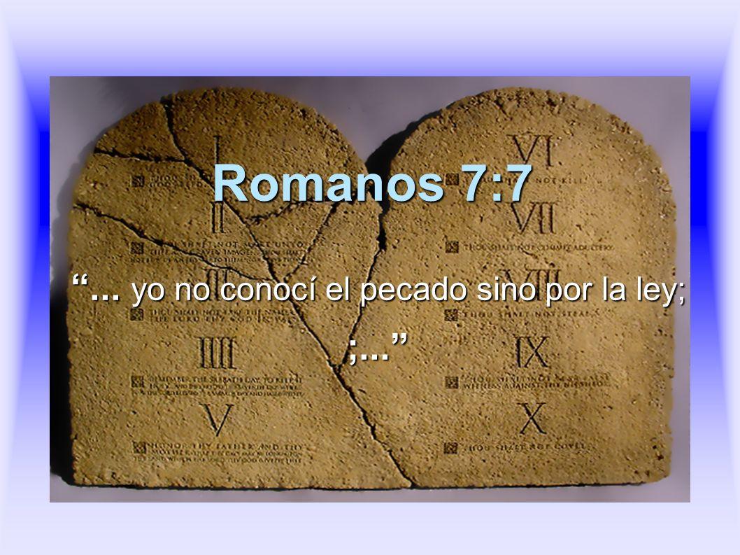 Romanos 7:7... yo no conocí el pecado sino por la ley; ;...