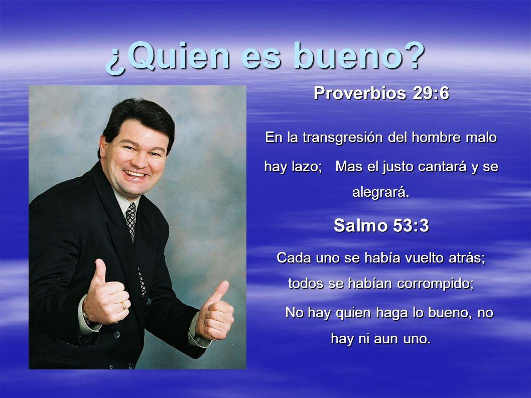 Proverbios 29:6 En la transgresión del hombre malo hay lazo; Mas el justo cantará y se alegrará. Salmo 53:3 Cada uno se había vuelto atrás; todos se h