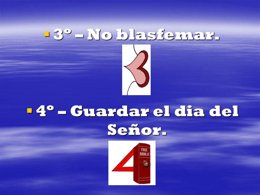 3º – No blasfemar. 3º – No blasfemar. 4º – Guardar el dia del Señor. 4º – Guardar el dia del Señor.
