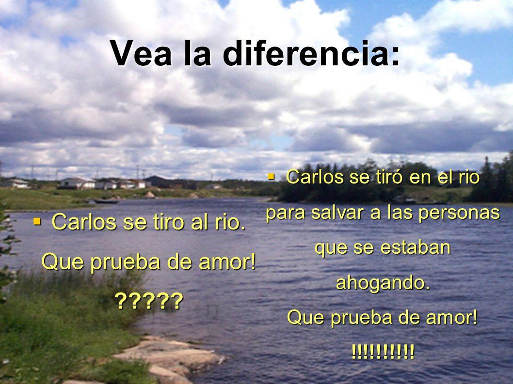 Vea la diferencia: Carlos se tiro al rio. Que prueba de amor! ????? Carlos se tiro al rio. Que prueba de amor! ????? Carlos se tiró en el rio para sal