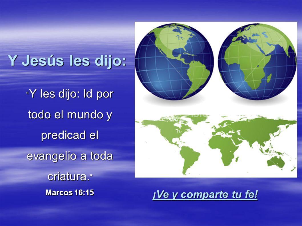 Y Jesús les dijo: Y les dijo: Id por todo el mundo y predicad el evangelio a toda criatura. Marcos 16:15 Y les dijo: Id por todo el mundo y predicad e