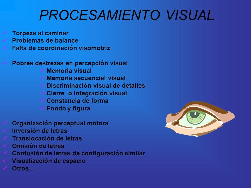 PROCESAMIENTO VISUAL Torpeza al caminar Problemas de balance Falta de coordinación visomotriz Pobres destrezas en percepción visual Memoria visual Mem
