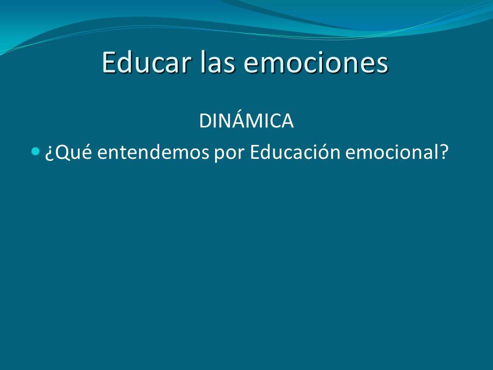 DINÁMICA ¿Qué entendemos por Educación emocional?