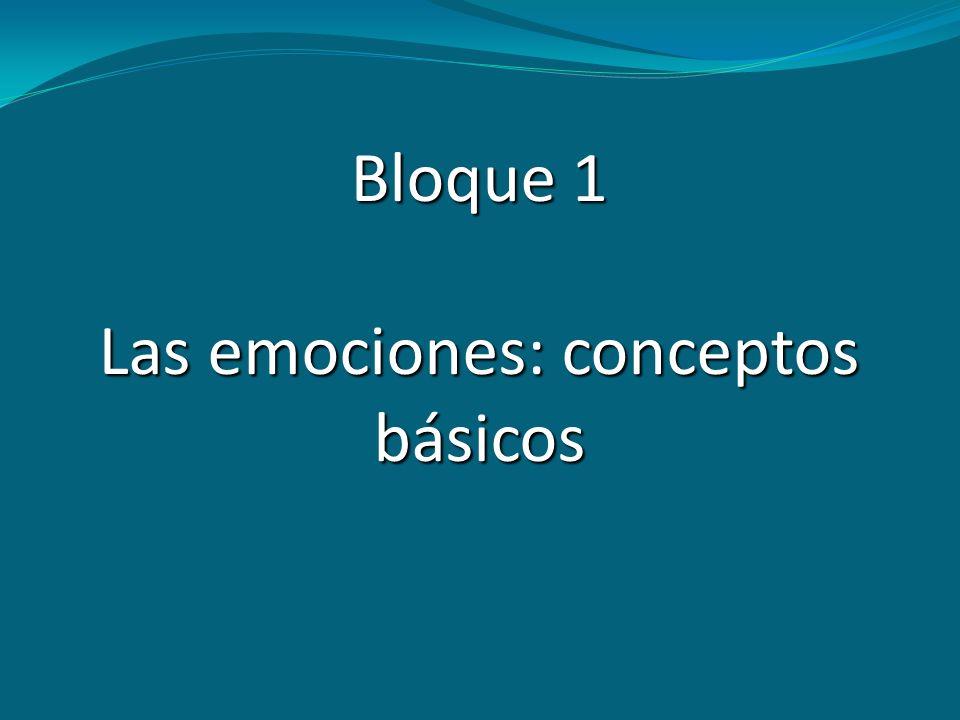 Bloque 1 Las emociones: conceptos básicos