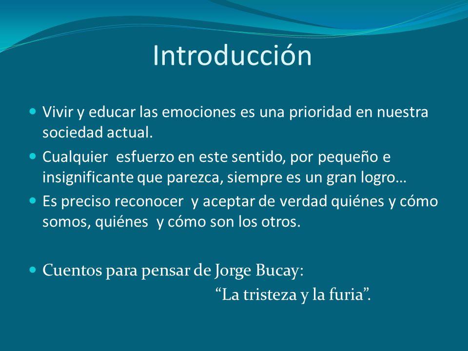 Introducción Vivir y educar las emociones es una prioridad en nuestra sociedad actual. Cualquier esfuerzo en este sentido, por pequeño e insignificant