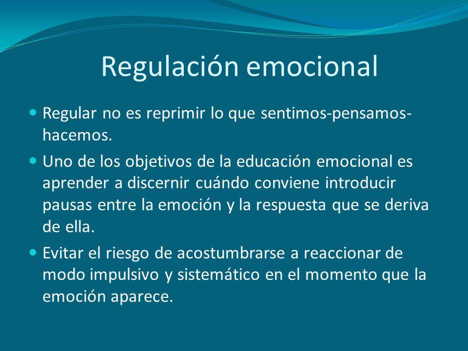 Regular no es reprimir lo que sentimos-pensamos- hacemos. Uno de los objetivos de la educación emocional es aprender a discernir cuándo conviene intro