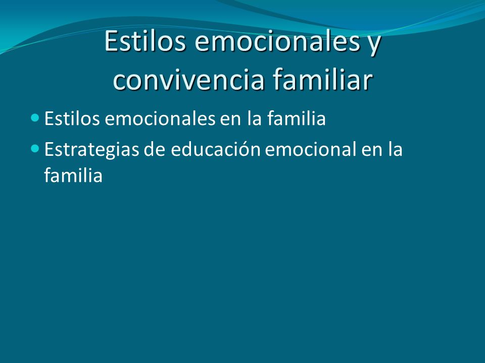 Estilos emocionales en la familia Estrategias de educación emocional en la familia