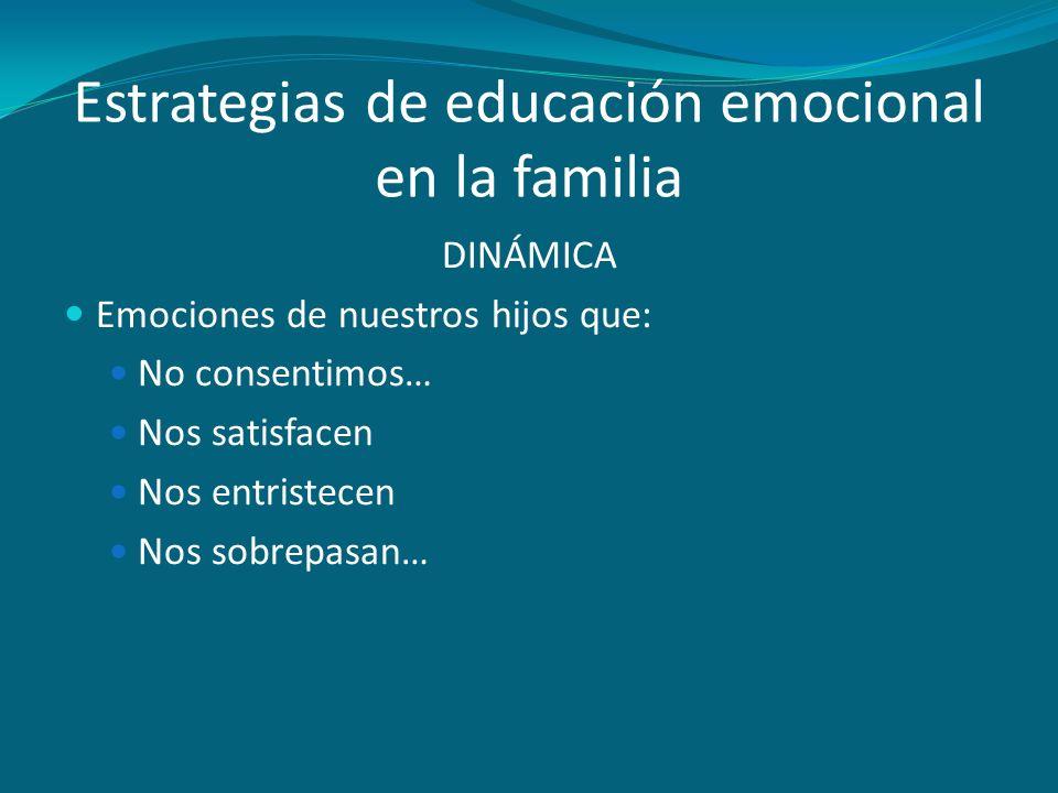 DINÁMICA Emociones de nuestros hijos que: No consentimos… Nos satisfacen Nos entristecen Nos sobrepasan…