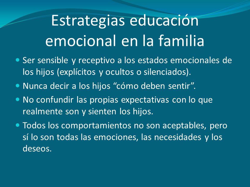 Estrategias educación emocional en la familia Ser sensible y receptivo a los estados emocionales de los hijos (explícitos y ocultos o silenciados). Nu