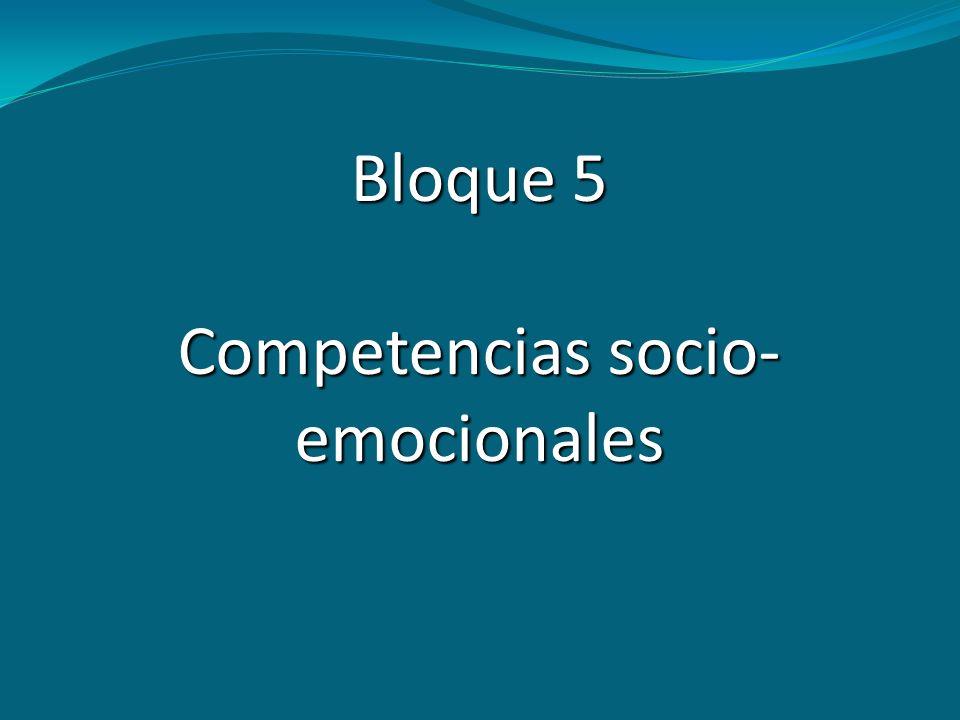Bloque 5 Competencias socio- emocionales