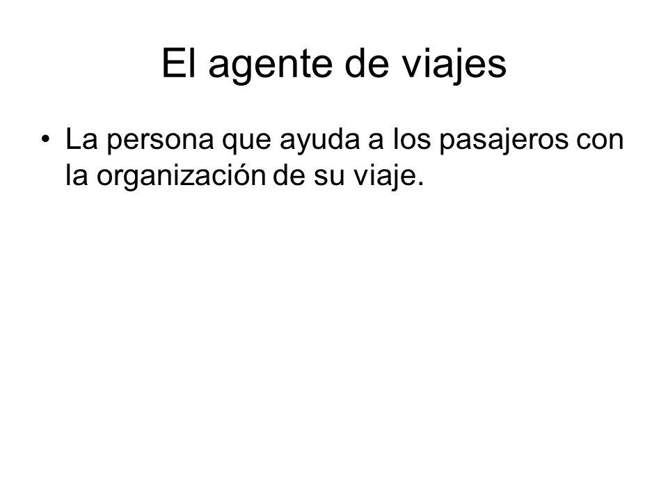 El agente de viajes La persona que ayuda a los pasajeros con la organización de su viaje.