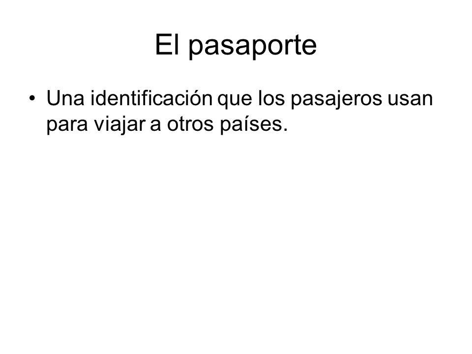 El pasaporte Una identificación que los pasajeros usan para viajar a otros países.