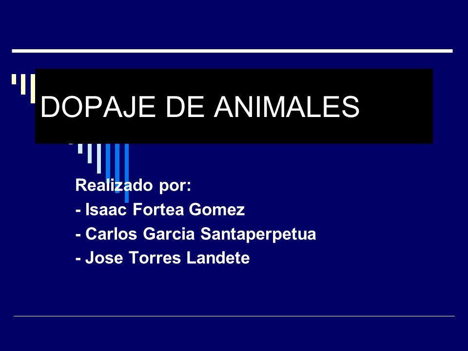 DOPAJE DE ANIMALES Realizado por: - Isaac Fortea Gomez - Carlos Garcia Santaperpetua - Jose Torres Landete