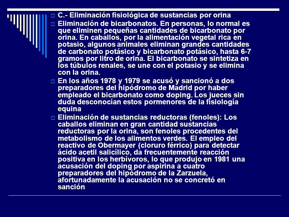 C.- Eliminación fisiológica de sustancias por orina Eliminación de bicarbonatos. En personas, lo normal es que eliminen pequeñas cantidades de bicarbo