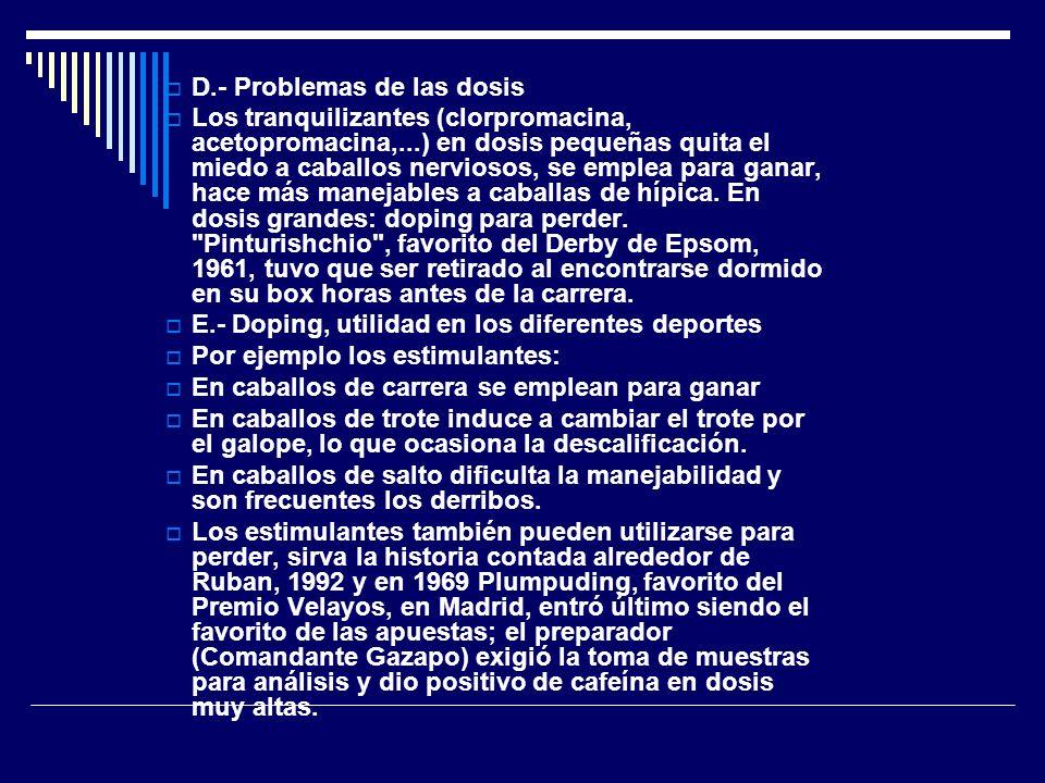 D.- Problemas de las dosis Los tranquilizantes (clorpromacina, acetopromacina,...) en dosis pequeñas quita el miedo a caballos nerviosos, se emplea pa