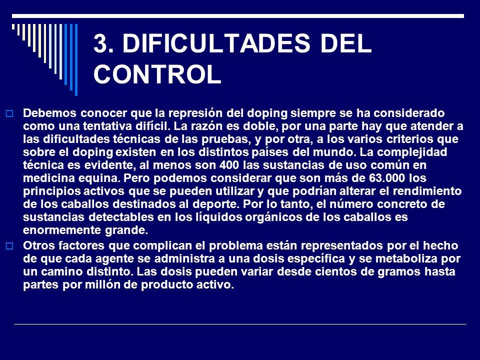 3. DIFICULTADES DEL CONTROL Debemos conocer que la represión del doping siempre se ha considerado como una tentativa difícil. La razón es doble, por u