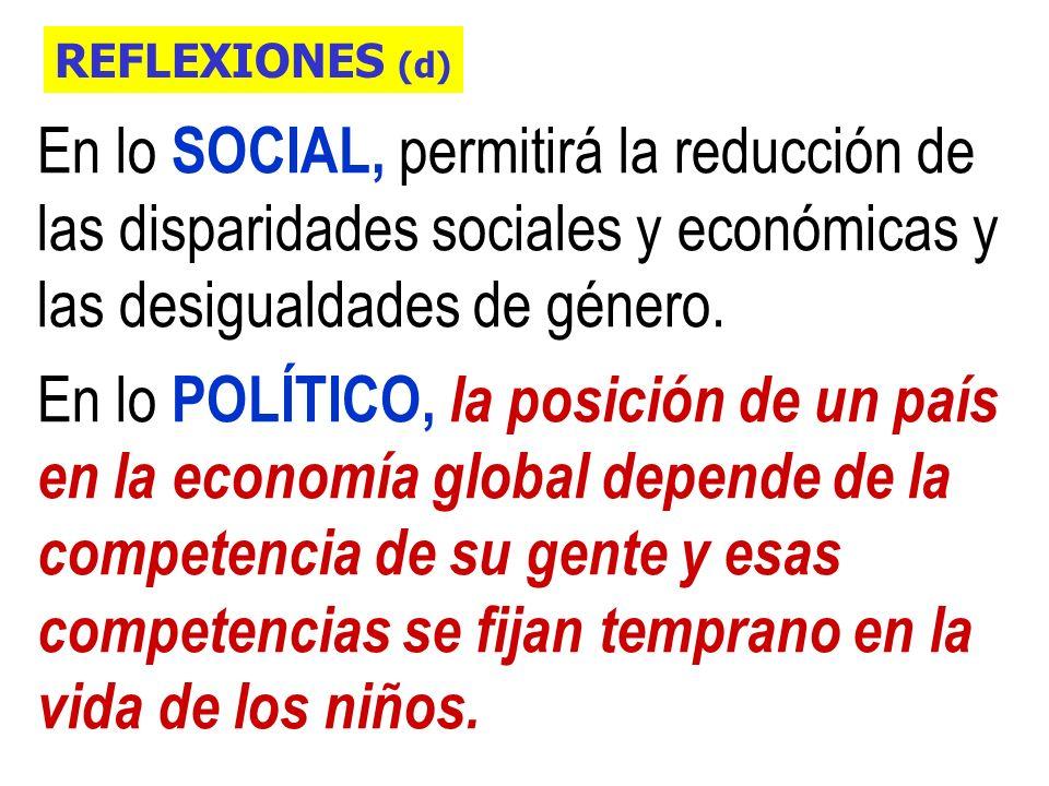 REFLEXIONES (d) En lo SOCIAL, permitirá la reducción de las disparidades sociales y económicas y las desigualdades de género.
