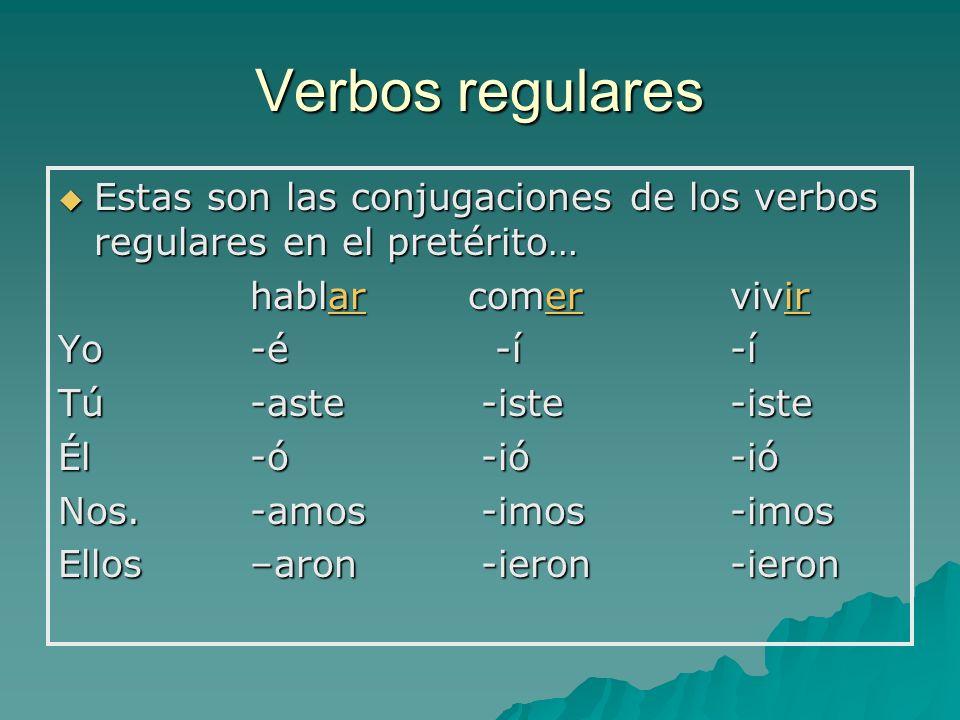 Verbos regulares Estas son las conjugaciones de los verbos regulares en el pretérito… Estas son las conjugaciones de los verbos regulares en el pretér