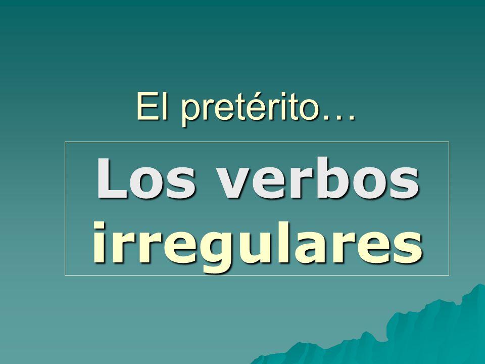 El pretérito… Los verbos irregulares