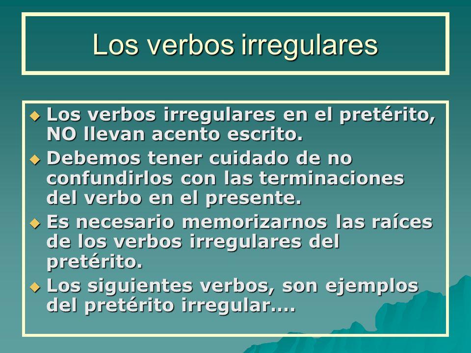 Los verbos irregulares en el pretérito, NO llevan acento escrito. Los verbos irregulares en el pretérito, NO llevan acento escrito. Debemos tener cuid
