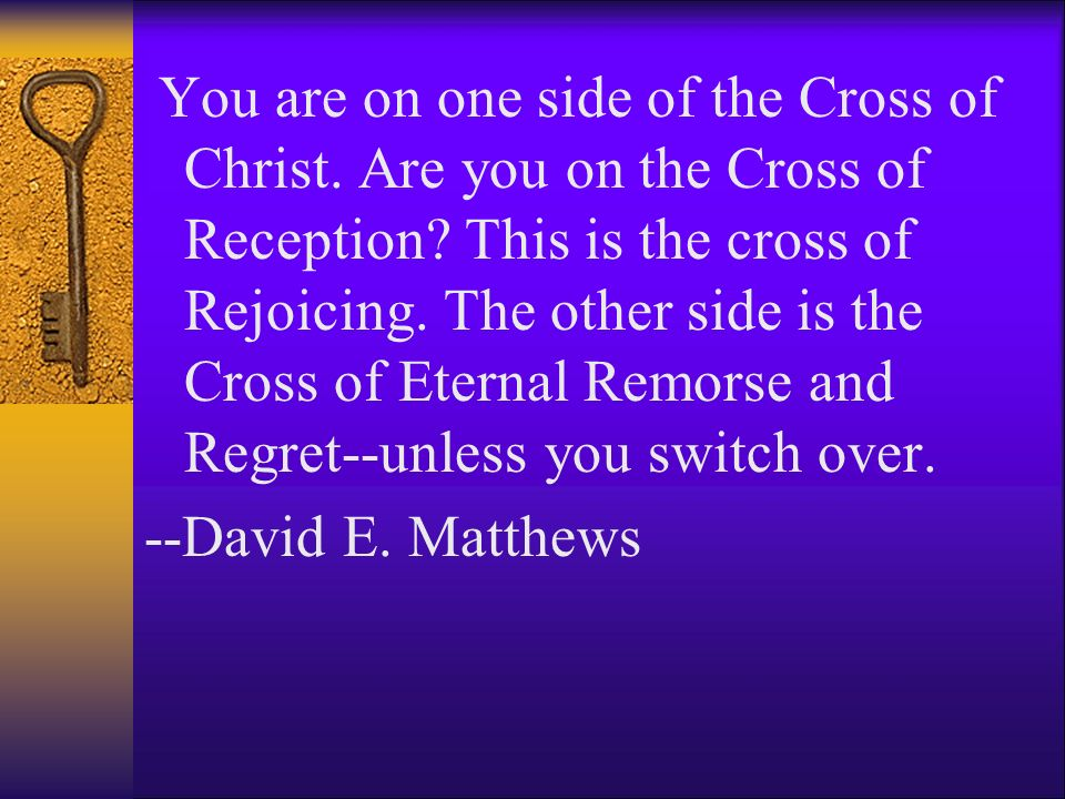 You are on one side of the Cross of Christ. Are you on the Cross of Reception? This is the cross of Rejoicing. The other side is the Cross of Eternal